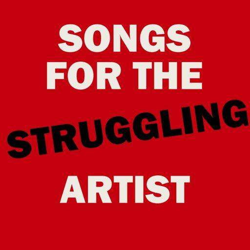 Cover art for podcast Songs for the Struggling Artist