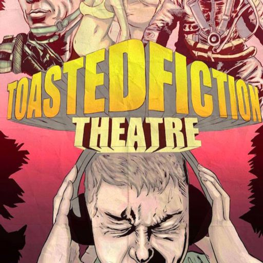 Cover art for podcast Toasted Fiction Theatre