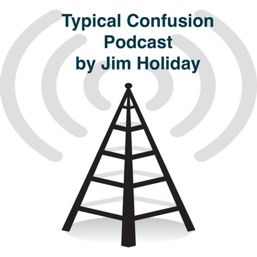 Cover art for podcast Typical Confusion PodCast Hosted by Jim Holliday