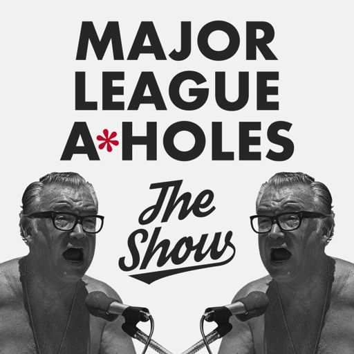 Cover art for podcast Major League A*Holes: The Show