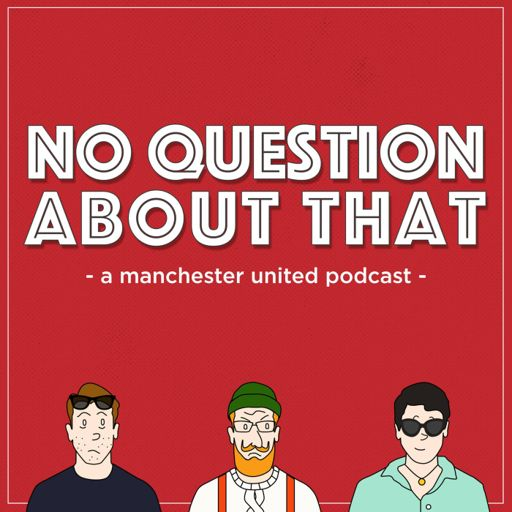 Cover art for podcast No Question About That - a Manchester United podcast