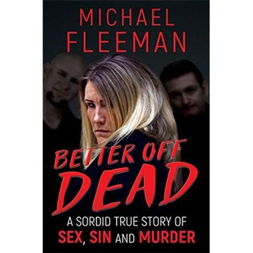 Better Off Dead Michael Fleeman From True Murder The Most