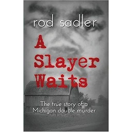 6403b0a7 A SLAYER WAITS-Rod Sadler from True Murder: The Most Shocking Killers on  RadioPublic