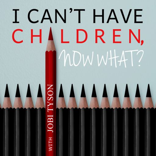 Cover art for podcast I Can't Have Children, Now What?