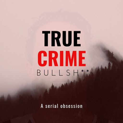 Cover art for podcast True Crime Bullsh**: The Story of Israel Keyes