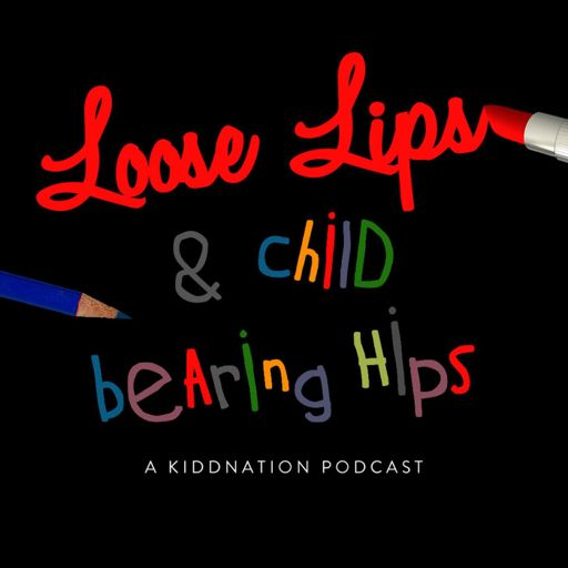 Cover art for podcast Loose Lips and Child-Bearing Hips