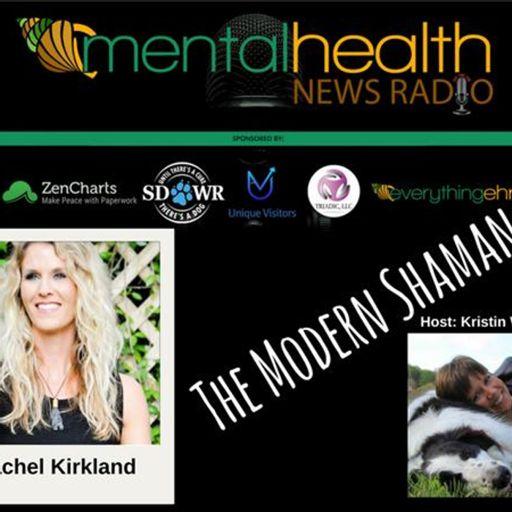 The Modern Shaman with Rachel Kirkland from Mental Health News Radio