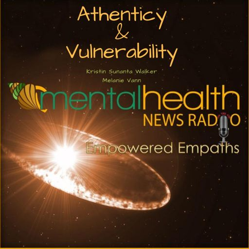 Empowered Empaths: Vulnerability and Authenticity from Mental Health