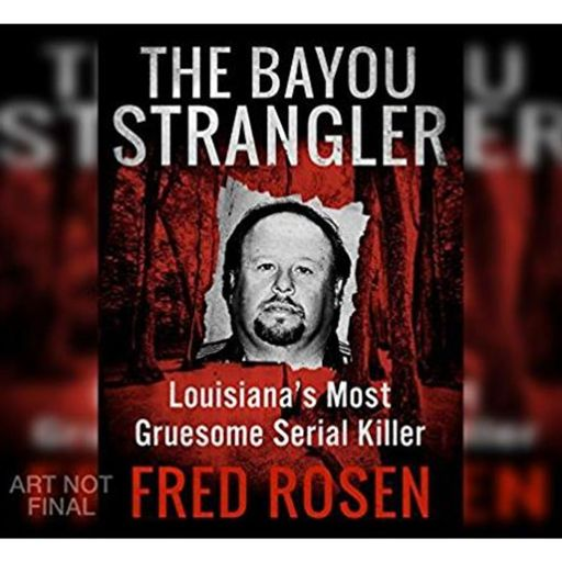 THE BAYOU STRANGLER-Fred Rosen from True Murder: The Most