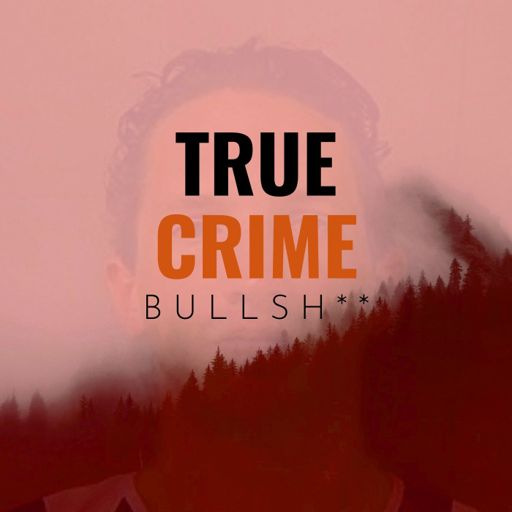 Cover art for podcast True Crime Bullsh**
