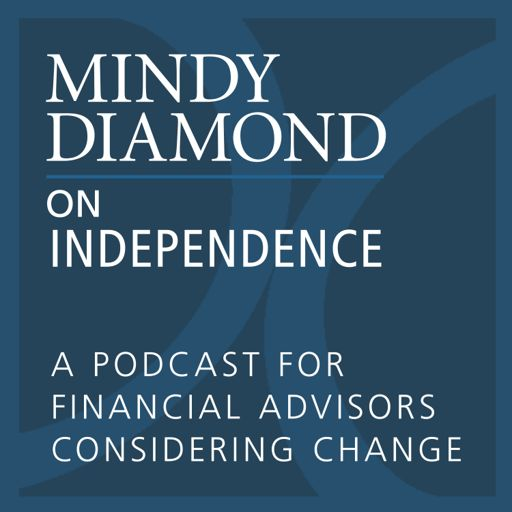 Cover art for podcast Mindy Diamond on Independence: A Podcast for Financial Advisors Considering Change