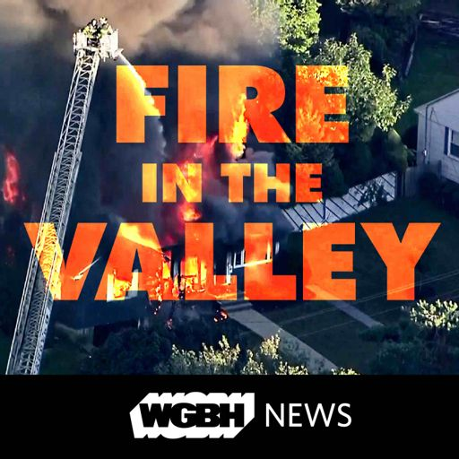 Cover art for podcast WGBH News Presents: Fire In The Valley