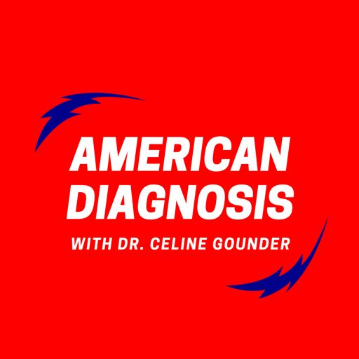 Cover art for podcast AMERICAN DIAGNOSIS with Dr. Celine Gounder