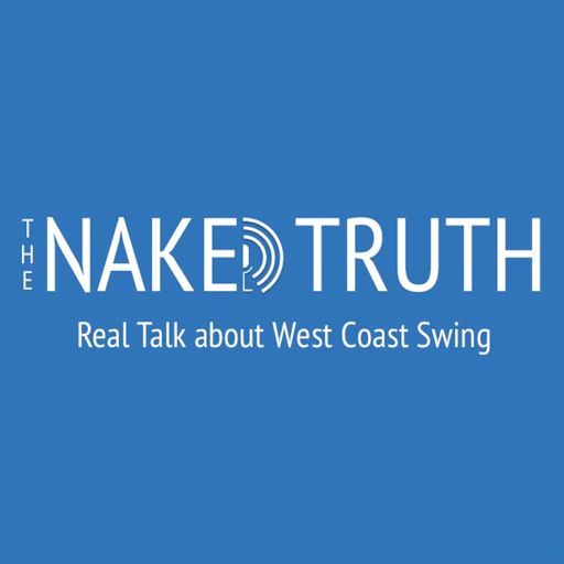 Cover art for podcast The Naked Truth: Real Talk about West Coast Swing