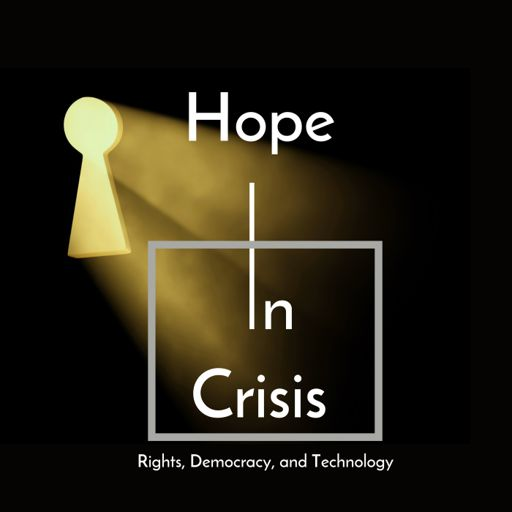 Cover art for podcast Hope in Crisis | Rights, Democracy, and Technology