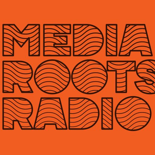 7376927863ed9 Media Roots Radio on RadioPublic