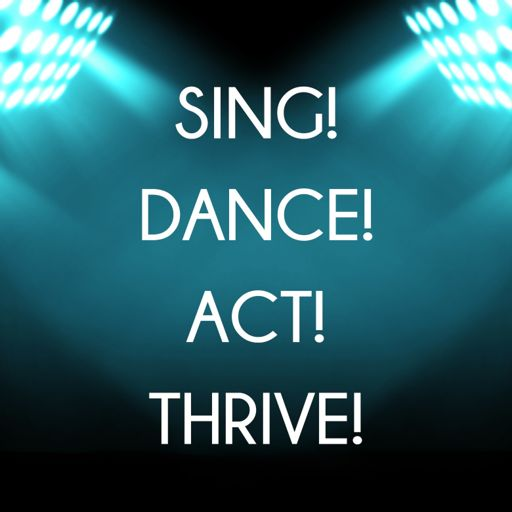 Cover art for podcast Sing! Dance! Act! Thrive!