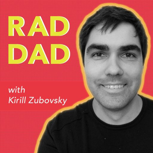 Cover art for podcast Rad Dad Podcast with Kirill Zubovsky