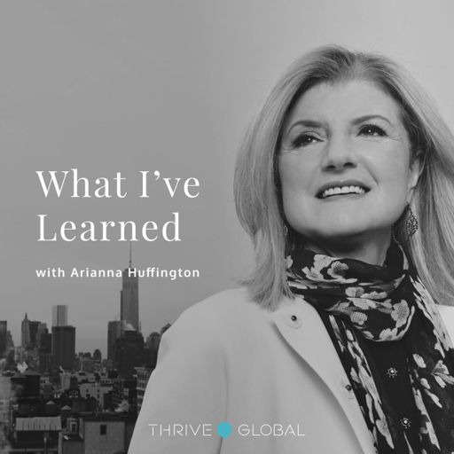 Cover art for podcast What I've Learned, with Arianna Huffington