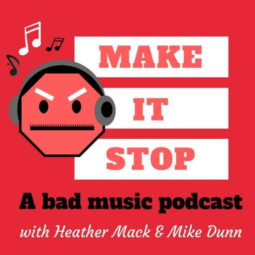 Cover art for podcast Make it Stop: A Bad Music Podcast