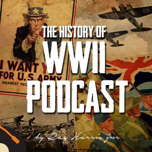 Cover art for podcast The History of WWII Podcast - by Ray Harris Jr