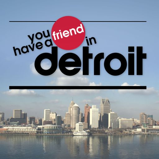 Cover art for podcast You Have a Friend in Detroit
