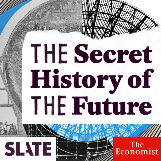 Cover art for podcast The Secret History of the Future