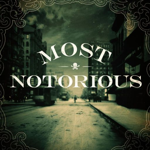 Cover art for podcast Most Notorious! A True Crime History Podcast