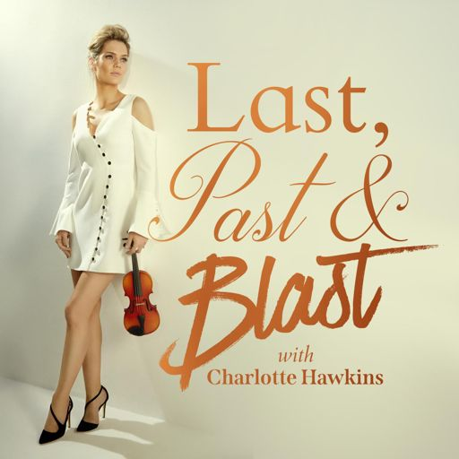 Cover art for podcast Last, Past & Blast with Charlotte Hawkins