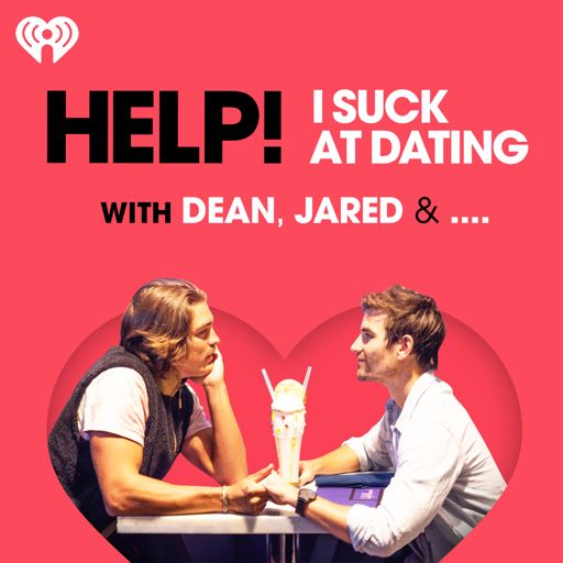 Cover art for podcast Help! I Suck at Dating with Dean, Jared & ....