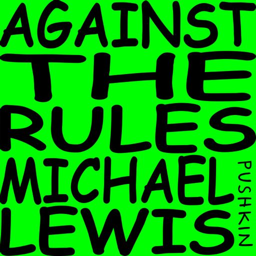 Cover art for podcast Against the Rules with Michael Lewis