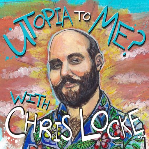 Cover art for podcast Utopia To Me? With Chris Locke