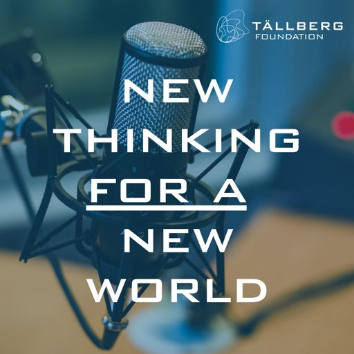 Cover art for podcast New Thinking for a New World - a Tallberg Foundation Podcast