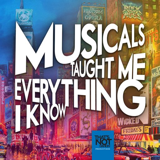 Cover art for podcast Musicals Taught Me Everything I Know