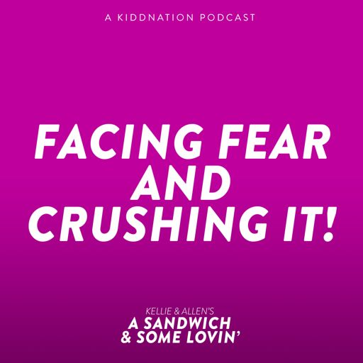 25: Facing Fear and Crushing It from A Sandwich and Some