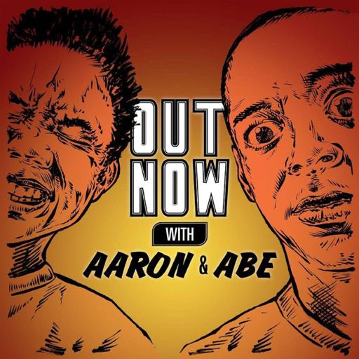b3f1a41efe36a Out Now With Aaron and Abe on RadioPublic