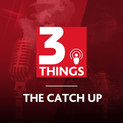 377: The Catch Up: 31 May from 3 Things on RadioPublic