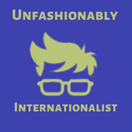 Cover art for podcast Unfashionably Internationalist