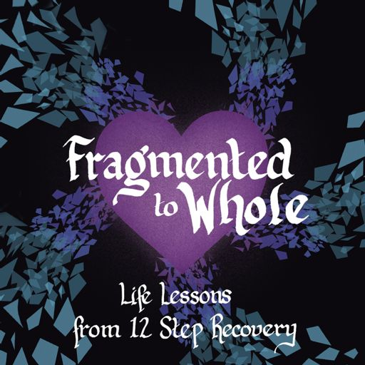 Cover art for podcast Fragmented to Whole: Life Lessons from 12 Step Recovery