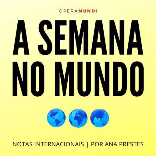 Cover art for podcast A Semana no Mundo: Notas internacionais, por Ana Prestes