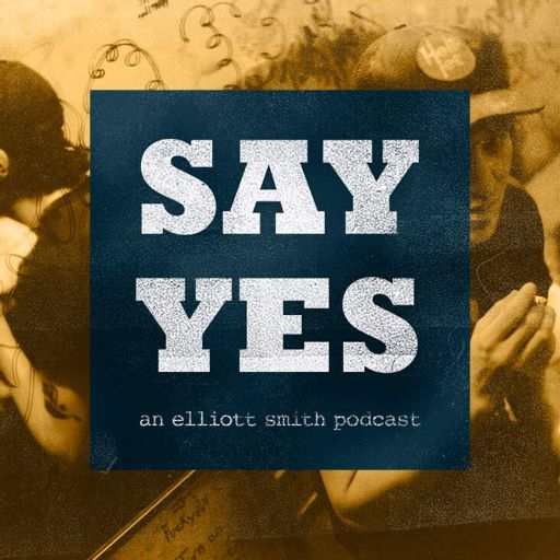 Cover art for podcast Say Yes: An Elliott Smith Podcast