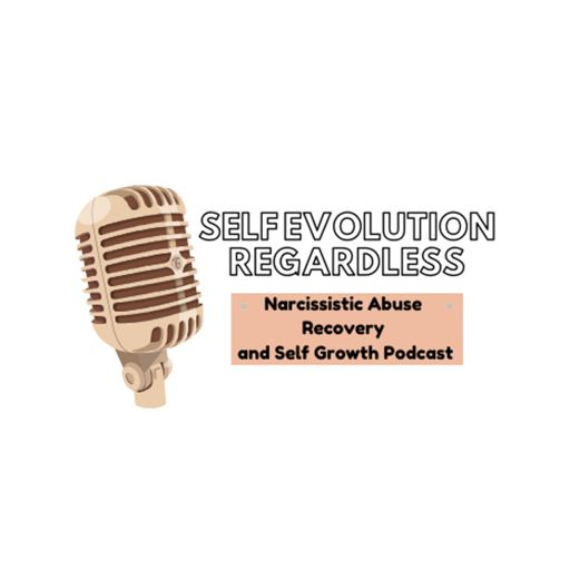 Cover art for podcast Self Evolution Regardless: Narcissistic Abuse Recovery and Self Growth