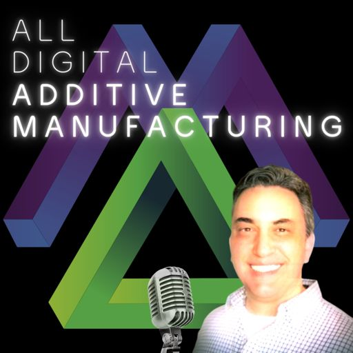 Cover art for podcast All Digital Additive Manufacturing