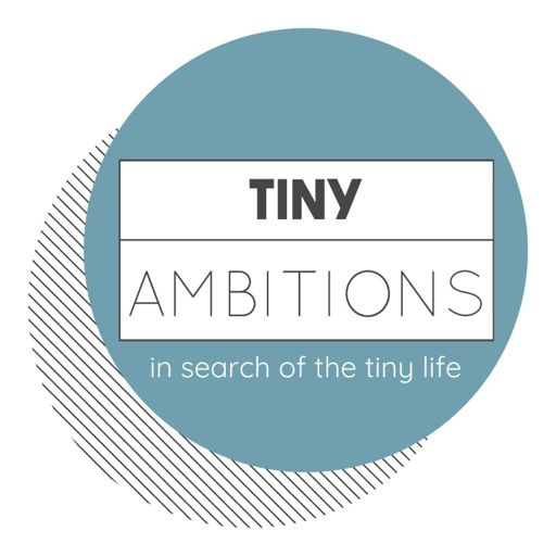 Cover art for podcast Tiny Ambitions: In Search of the Tiny Life