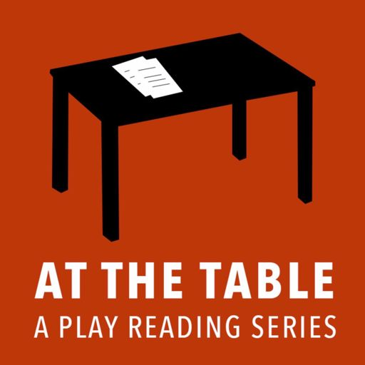 Cover art for podcast At The Table - A Play Reading Series