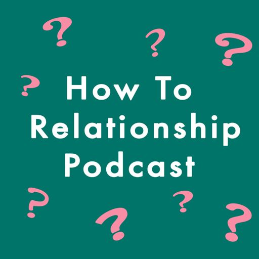 Cover art for podcast How To Relationship Podcast
