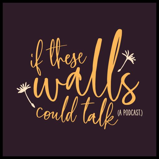 Cover art for podcast If These Walls Could Talk