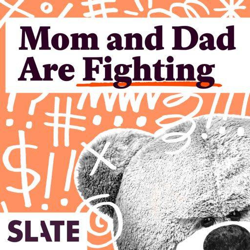Cover art for podcast Mom and Dad Are Fighting | Slate's parenting show