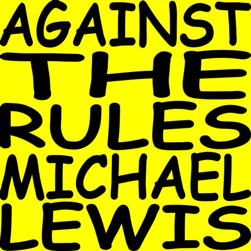 Against the Rules with Michael Lewis Journalist and bestselling author Michael Lewis (Liar's Poker, Moneyball) takes a searing look at what's happened to fairness—in financial markets, newsrooms, basketball games, courts of law, and much more. And he asks what's happening to a world where ev
