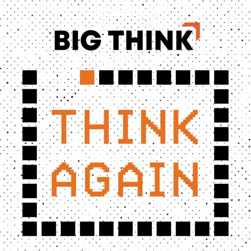 Cover art for podcast Think Again – a Big Think Podcast